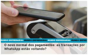 O Novo Normal Dos Pagamentos As Transacoes Por Whatsapp Estao Voltando - Contabilidade em Palmas