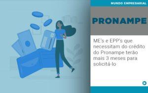 Me S E Epp S Que Necessitam Do Credito Pronampe Terao Mais 3 Meses Para Solicita Lo - Contabilidade em Palmas