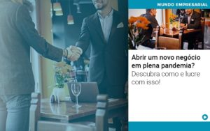 Abrir Um Novo Negocio Em Plena Pandemia Descubra Como E Lucre Com Isso - Contabilidade em Palmas