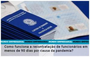 Como Funciona A Recontratacao De Funcionarios Em Menos De 90 Dias Por Causa Da Pandemia - Contabilidade em Palmas