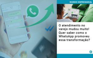 O Atendimento No Varejo Mudou Muito Quer Saber Como O Whatsapp Promoveu Essa Transformacao - Contabilidade em Palmas