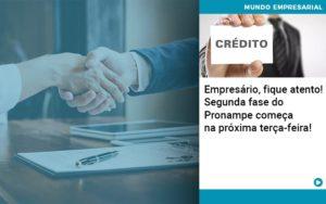 Empresario Fique Atento Segunda Fase Do Pronampe Comeca Na Proxima Terca Feira - Contabilidade em Palmas