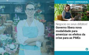 Negocie Os Seus Debitos Governo Libera Nova Modalidade Para Amenizar Os Efeitos Da Crise Para Pmes - Contabilidade em Palmas