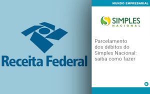 Parcelamento Dos Debitos Do Simples Nacional Saiba Como Fazer - Contabilidade em Palmas