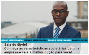 Saia Do Obvio Conheca As Caracteristiscas Societarias De Uma Empresa E Veja A Melhor Opcao Para Voce - Contabilidade em Palmas