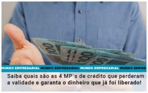 Saiba Quais Sao As 4 Mps De Credito Que Perderam A Validade E Garanta O Dinheiro Que Ja Foi Liberado - Contabilidade em Palmas