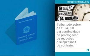 Saiba Tudo Sobre A Lei 14 020 E A Continuidade Da Prorrogacao De Reducoes E Suspensoes De Contrato - Contabilidade em Palmas