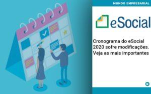 Cronograma Do E Social 2020 Sofre Modificacoes Veja As Mais Importantes - Contabilidade em Palmas