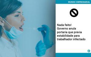 Governo Anula Portaria Que Previa Estabilidade Para Trabalhador Infectado - Contabilidade em Palmas