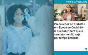 Precaucoes No Trabalho Em Epoca De Covid 19 O Que Fazer Para Que O Seu Retorno Nao Seja Por Tempo Limitado Abrir Empresa Simples - Contabilidade em Palmas