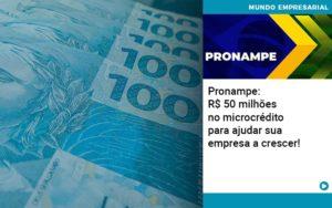 Pronampe Rs 50 Milhoes No Microcredito Para Ajudar Sua Empresa A Crescer Abrir Empresa Simples - Contabilidade em Palmas