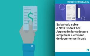 Saiba Tudo Sobre Nota Fiscal Facil App Recem Lancado Para Simplificar A Emissao De Documentos Fiscais - Contabilidade em Palmas