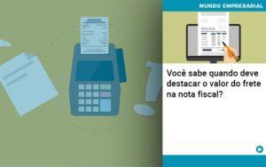 Voce Sabe Quando Deve Destacar O Valor Do Frete Na Nota Fiscal - Contabilidade em Palmas