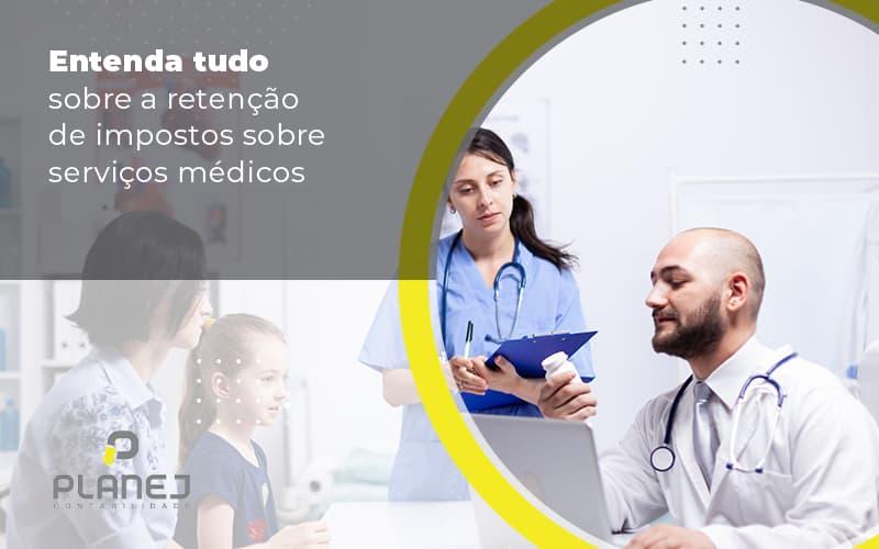 Entenda Tudo Sobre A Retencao De Impostos Sobre Servicos Medicos Post (1) - Contabilidade em Palmas