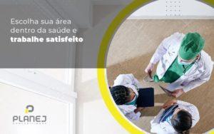 Escolha Sua Area Dentro Da Saude E Trabalhe Satisfeito Post (1) Notícias E Artigos Contábeis Em Palmas To | Planej Contabilidade - Contabilidade em Palmas