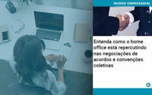 Entenda Como O Home Office Está Repercutindo Nas Negociações De Acordos E Convenções Coletivas - Contabilidade em Palmas
