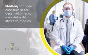 Medico Conheca Esse Guia Sobre Desenvolvimento E Modelos De Atestado Medico Post Notícias E Artigos Contábeis Em Palmas To | Planej Contabilidade - Contabilidade em Palmas