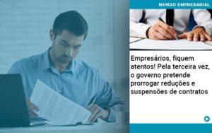 Empresarios Fiquem Atentos Pela Terceira Vez O Governo Pretende Prorrogar Reducoes E Suspensoes De Contratos - Contabilidade em Palmas