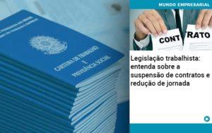 Legislacao Trabalhista Entenda Sobre A Suspensao De Contratos E Reducao De Jornada Abrir Empresa Simples - Contabilidade em Palmas