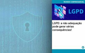 Lgpd A Nao Adequacao Pode Gerar Serias Consequencias Abrir Empresa Simples - Contabilidade em Palmas