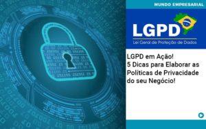 Lgpd Em Acao 5 Dicas Para Elaborar As Politicas De Privacidade Do Seu Negocio - Contabilidade em Palmas