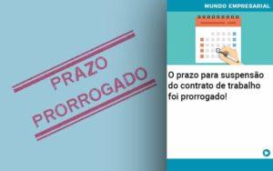 O Prazo Para Suspensao Do Contrato De Trabalho Foi Prorrogado Abrir Empresa Simples - Contabilidade em Palmas