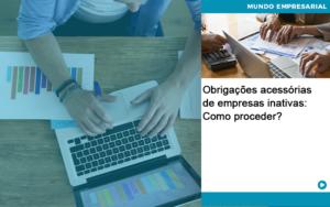 Obrigacoes Acessorias De Empresas Inativas Como Proceder Abrir Empresa Simples - Contabilidade em Palmas