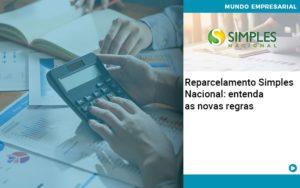 Reparcelamento Simples Nacional Entenda As Novas Regras - Contabilidade em Palmas
