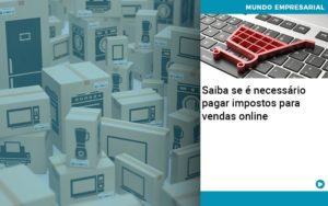 Saiba Se E Necessario Pagar Impostos Para Vendas Online - Contabilidade em Palmas