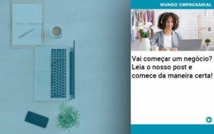 Vai Comecar Um Negocio Leia Nosso Post E Comece Da Maneira Certa - Contabilidade em Palmas