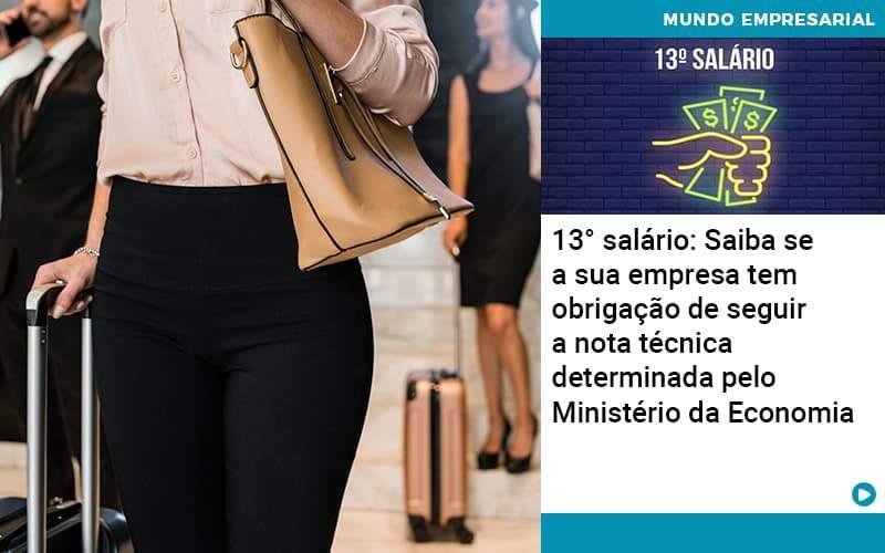13 Salario Saiba Se A Sua Empresa Tem Obrigacao De Seguir A Nota Tecnica Determinada Pelo Ministerio Da Economica - Contabilidade em Palmas
