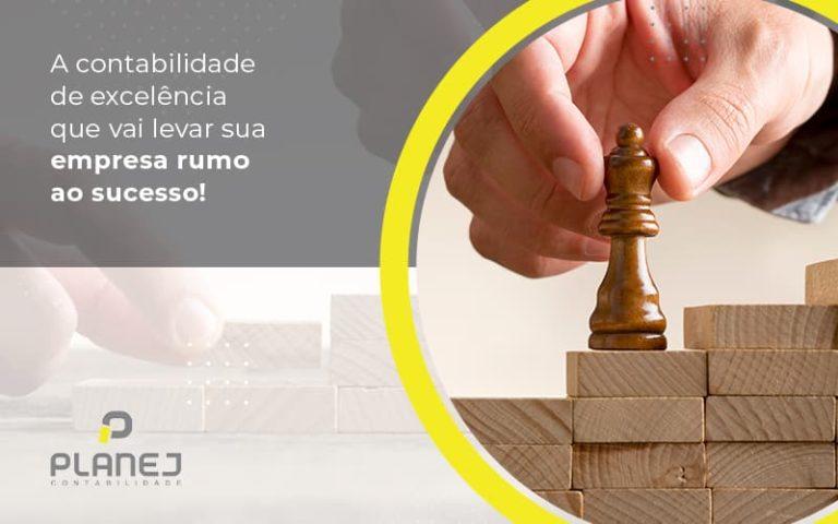 A Contabilidade De Excelencia Que Vai Levar Sua Empresa Rumo Ao Sucesso Post (1) - Contabilidade em Palmas