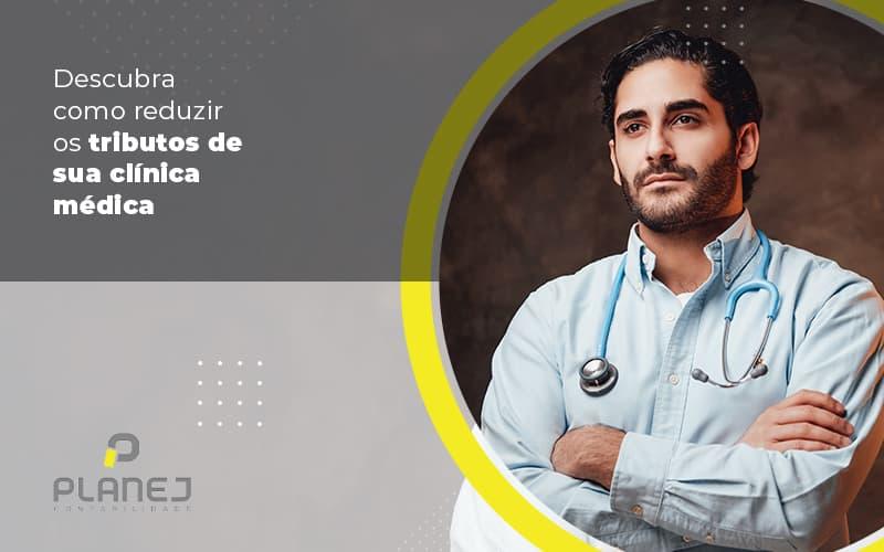 Descubra Como Reduzir Os Tributos De Sua Clinica Medica Post (1) - Contabilidade em Palmas