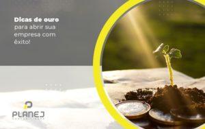 Dicas De Ouro Para Abrir Sua Empresa Com Exito Post (1) - Contabilidade em Palmas