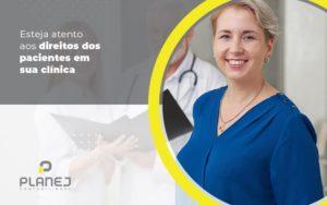 Esteja Atento Aos Direitos Dos Pacientes Em Sua Clinica Post (1) - Contabilidade em Palmas
