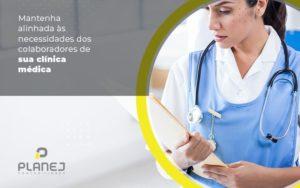 Mantenha Alinhada As Necessidades Dos Colaboradores De Sua Clinica Medica Post (1) - Contabilidade em Palmas