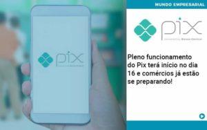 Pleno Funcionamento Do Pix Terá Início No Dia 16 E Comércios Já Estão Se Preparando - Contabilidade em Palmas