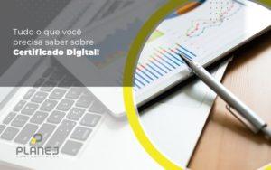 Tudo O Que Voce Precisa Saber Sobre Certificado Digital Post - Contabilidade em Palmas