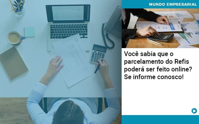 Você Sabia Que O Parcelamento Do Refis Poderá Ser Feito Online - Contabilidade em Palmas