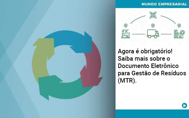 Agora E Obrigatorio Saiba Mais Sobre O Documento Eletronico Para Gestao De Residuos Mtr - Contabilidade em Palmas