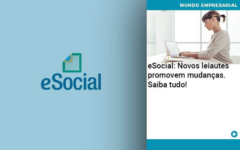 E Social Novos Leiautes Promovem Mudancas Saiba Tudo - Contabilidade em Palmas