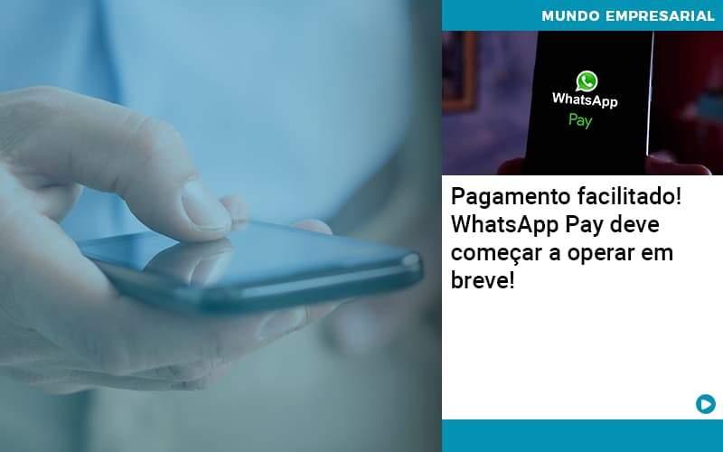 Pagamento Facilitado Whatsapp Pay Deve Comecar A Operar Em Breve - Contabilidade em Palmas