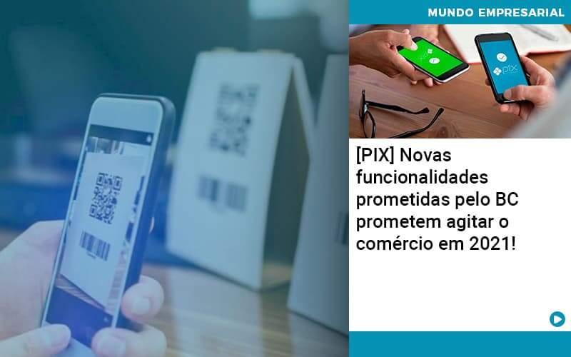 Pix Bc Promete Saque No Comercio E Compras Offline Para 2021 - Contabilidade em Palmas