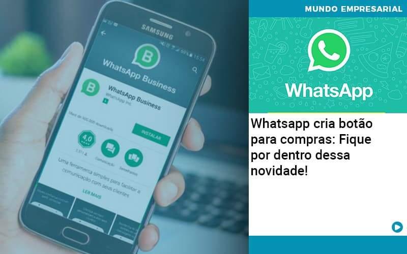 Whatsapp Cria Botao Para Compras Fique Por Dentro Dessa Novidade - Contabilidade em Palmas