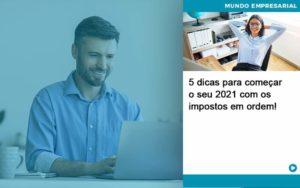 5 Dicas Para Comecar O Seu 2021 Com Os Impostos Em Ordem - Contabilidade em Palmas