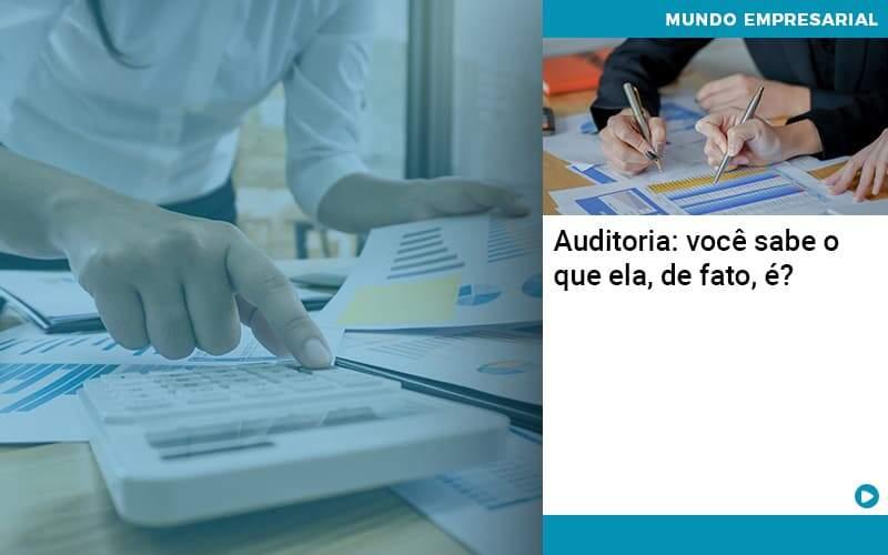 Auditoria Voce Sabe O Que Ela De Fato E - Contabilidade em Palmas