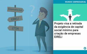 Projeto Visa A Retirada Da Exigencia De Capital Social Minimo Para Criacao De Empresas Eireli - Contabilidade em Palmas