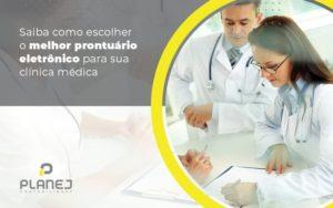 Saiba Como Escolher O Melhor Prontuario Eletronico Para Sua Clinica Medica Post (1) - Contabilidade em Palmas