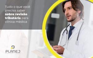 Tudo O Que Voce Precisa Saber Sobre Revisao Tributaria Para Clinica Medica Post (1) - Contabilidade em Palmas
