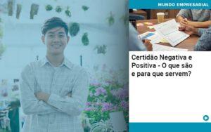 Certidao Negativa E Positiva O Que Sao E Para Que Servem - Contabilidade em Palmas